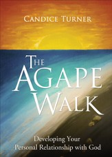 The Agape Walk: Developing Your Personal Relationship with God - eBook