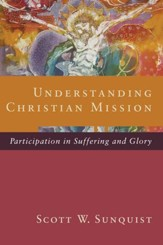 Understanding Christian Mission: Participation in Suffering and Glory - eBook