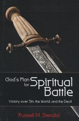 Gods Plan for Spiritual Battle: Victory over Sin, the World, and the Devil