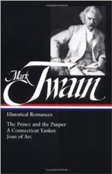 Mark Twain: Historical Romances : The Prince and the Pauper / A Connecticut Yankee in King Arthur's Court / Personal Recollections of Joan of Arc