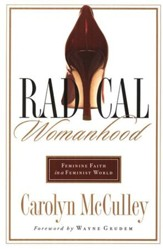 Radical Womanhood: Feminine Faith in a Feminist World