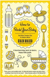 How to Rock Your Baby: And Other Timeless Tips for Modern Moms - eBook