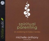 Spiritual Parenting: An Awakening for Today's Families Unabridged Audiobook on CD