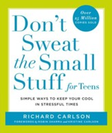 Don't Sweat the Small Stuff for Teens: Simple Ways to Keep Your Cool in Stressful Times - eBook