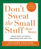 Don't Sweat the Small Stuff About Money: Spiritual and Practical Ways to Create Abundance and More Fun in Your Life - eBook