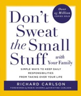 Don't Sweat the Small Stuff with Your Family: Simple Ways to Keep Daily Responsibilities and Household Chaos From Taking Over Your Life - eBook