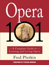 Opera 101: A Complete Guide to Learning and Loving Opera - eBook