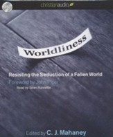 Worldliness: Resisting the Seduction of a Fallen World Unabridged Audiobook on CD