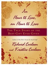 An Hour to Live, an Hour to Love: The True Story of the Best Gift Ever Given - eBook