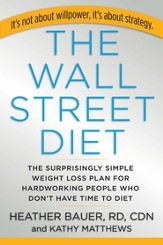 The Wall Street Diet: The Surprisingly Simple Weight Loss Plan for Hardworking People Who Don't Have Time to Diet - eBook