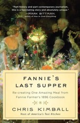 Fannie's Last Supper: Re-creating One Amazing Meal from Fannie Farmer's 1896 Cookbook - eBook