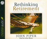 Rethinking Retirement: Finishing Life for the Glory of Christ Unabridged Audiobook on CD