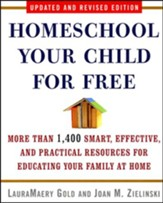 Homeschool Your Child for Free: More than 1400 Smart, Effective, and Practical Resources for Educating Family