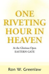 One Riveting Hour in Heaven: At the Glorious Open Eastern Gate - eBook