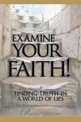 Examine Your Faith!: Finding Truth in a World of Lies - eBook