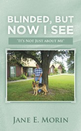 Blinded, But Now I See: Its Not Just about Me - eBook