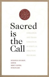 Sacred is the Call: Formation & Transformation in   Spiritual Direction Programs