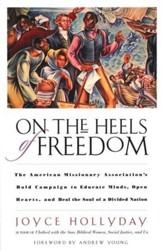 On the Heels of Freedom: The American Missionary Association's Bold Campaign to Educate Minds, Open Hearts, and Heal...