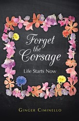 Forget the Corsage: Life Starts Now - eBook