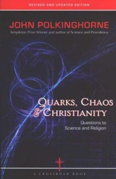 Quarks, Chaos & Christianity: Questions to Science and Religion--Revised and Updated Edition