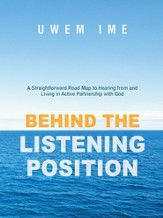 Behind the Listening Position: A Straightforward Road Map to Hearing from and Living in Active Partnership with God - eBook