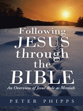 Following Jesus through the Bible: An Overview of Jesus Role as Messiah - eBook
