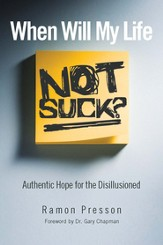 When Will My Life Not Suck?: Authentic Hope for the Disillusioned - eBook