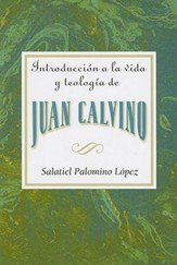 Introduccion a la vida y teologia de Juan Calvino AETH: Introduction to the Life and Theology of John Calvin - eBook