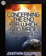 The End for Which God Made The World Unabridged Audiobook on CD