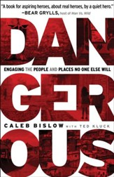 Dangerous: Engaging the People and Places No One Else Will - eBook