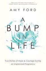 A Bump in Life: True Stories of Hope & Courage During an Unplanned Pregnancy - eBook