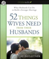 52 Things Wives Need from Their Husbands: What Husbands Can Do to Build a Stronger Marriage Unabridged Audiobook on CD