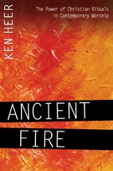 Ancient Fire: The Power of Christian Rituals in Contemporary Worship - eBook