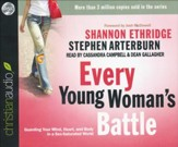 Every Young Woman's Battle: Guarding Your Mind, Heart, and Body in a Sex-Saturated World Unabridged Audiobook on CD