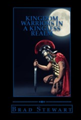Kingdom Warriors in a Kingless Realm: Equipping Men for Worship, Work and War - eBook