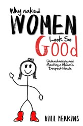 Why Naked Women Look So Good: Understanding and Meeting a Woman's Deepest Needs - eBook