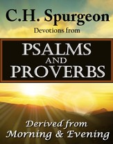C.H. Spurgeon Devotions from Psalms and Proverbs: Derived from Morning & Evening - eBook