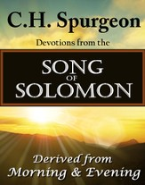 C.H. Spurgeon Devotions from the Song of Solomon: Derived from Morning & Evening - eBook