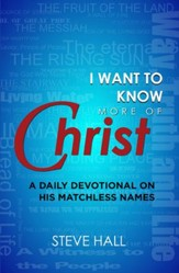 I Want to Know More of Christ: A Daily Devotional on His Matchless Names - eBook