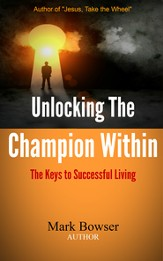 Unlocking the Champion Within: The Keys to Successful Living - eBook