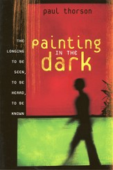 Painting in the Dark: The Longing to Be Seen, to Be  Heard, to Be Known