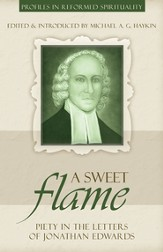 A Sweet Flame: Piety in the Letters of Jonathan Edwards - eBook