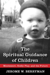 The Spiritual Guidance of Children: Montessori, Godly Play, and the Future - eBook