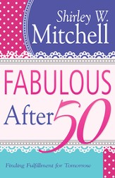 Fabulous After 50: Finding Fulfillment for Tomorrow - eBook