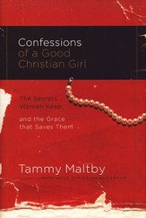 Confessions of a Good Christian Girl: The Secrets Women Keep and the Grace That Saves Them