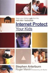 Internet-Protect Your Kids: Keep Your Children Safe from the Dark Side of Technology