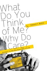 What Do You Think of Me? Why Do I Care?: Answers to the Big Questions of Life - eBook