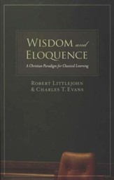 Wisdom and Eloquence: A Christian Paradigm for Classical Learning