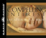 Compelling Interest: The Real Story Behind Roe v. Wade - unabridged audiobook on CD
