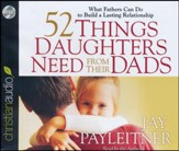 52 Things Daughters Need from Their Dads: What Fathers Can Do to Build a Lasting Relationship Unabridged Audiobook on CD